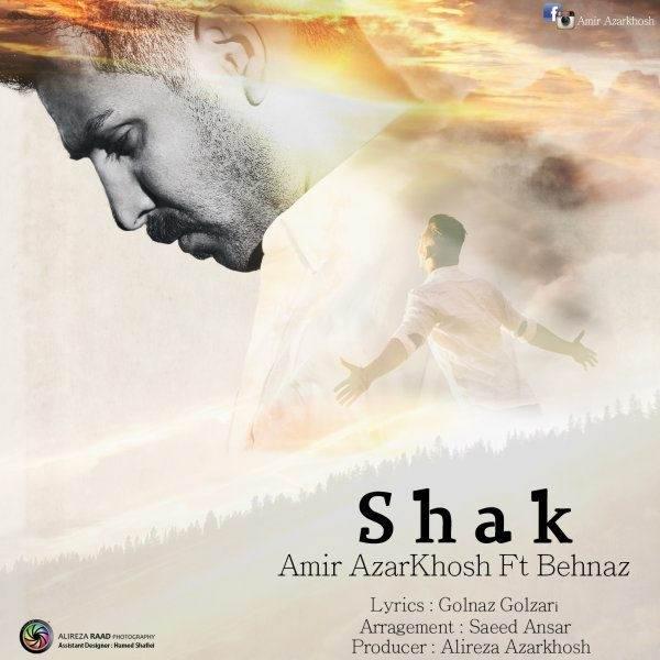 Amir Azarkhosh Ft Behnaz Shak - متن آهنگ جدید شک امیر آذرخوش