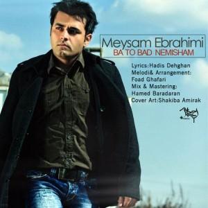 Meysam Ebrahimi Ba To Bad Nemisham 300x300 - متن آهنگ با تو بد نمیشم میثم ابراهیمی